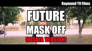FUTURE MASK OFF (BISAYA VERSION) KANTANG WAY PULOS