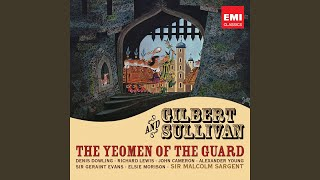 The Yeomen of the Guard (or, The Merryman and his Maid) (1987 Remastered Version) , Act I: