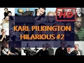 KARL PILKINGTON HILARIOUS #2 (COMPILATION)
