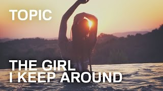 Смотреть клип Topic - The Girl I Keep Around Ft. Krism & Bthvn