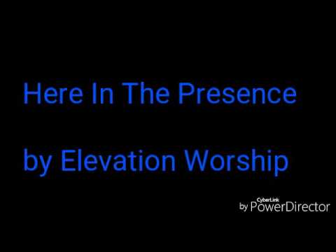 Here In The Presence- Elevation Worship (lyrics)