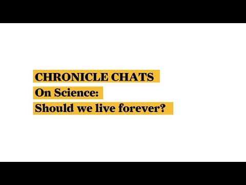 Chronicle Chats – On Science: Should We Live Forever?
