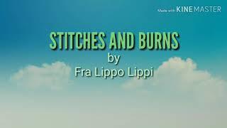 STITCHES AND BURNS by Fra Lippo Lippi (LYRICS)