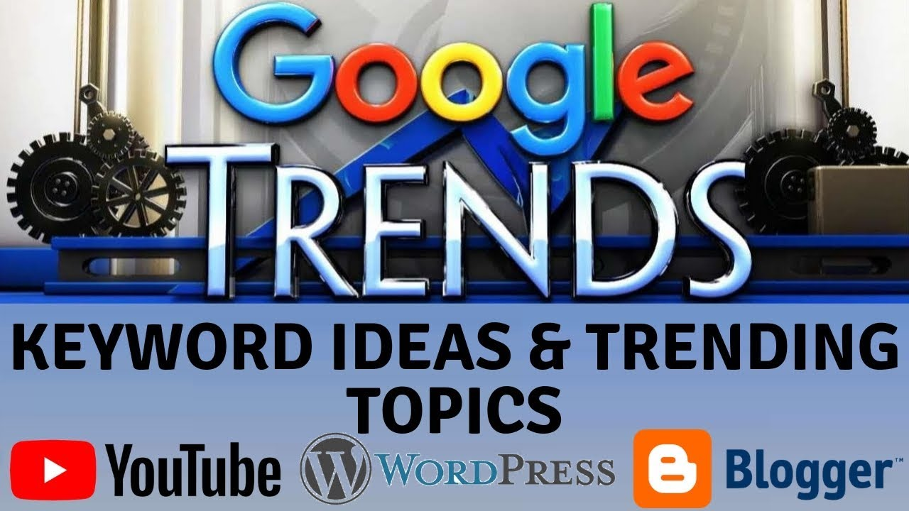 Google Trends full tutorial for YouTube Wordpress and Blogger keyword ideas & trending topics