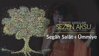 Sezen Aksu - Segah Salat-ı Ümmiye   Türkiye Şarkıları  - The Songs of Turkey (Live)