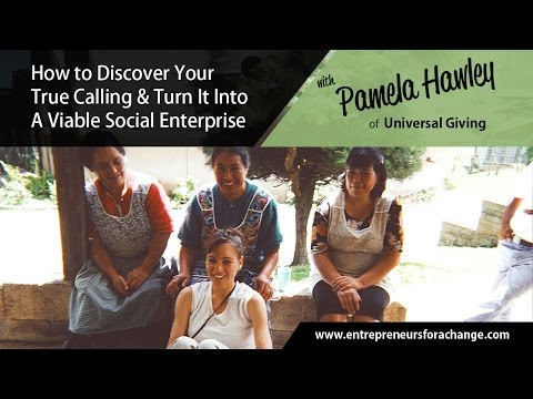 Pamela Hawley of Universal Giving - Discover Your True Calling & Turn It Into A Social Enterprise