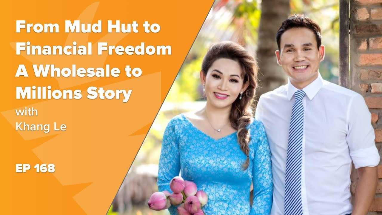 From a Mud Hut in Vietnam to True Financial Freedom | Khang Le's Wholesale to Millions Story