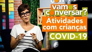 COVID-19: Atividades com crianças - Vamos Conversar?