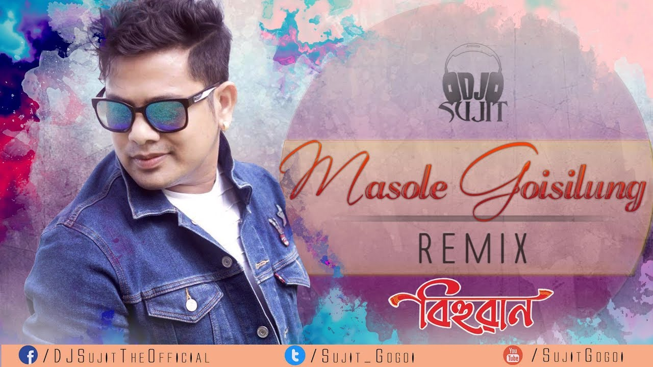 Masole Goisilung (Remix) - DJ Sujit | Neel Akash | Bihuwan 2 | New Superhit  Assamese Song 2018