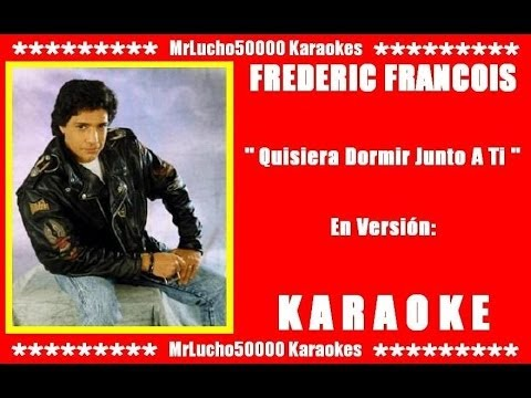 Frederic François - Quisiera Dormir Junto A Ti  ( KARAOKE DEMO Nº 03 + COROS )