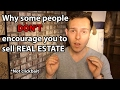 Why some people DON'T encourage you to sell Real Estate