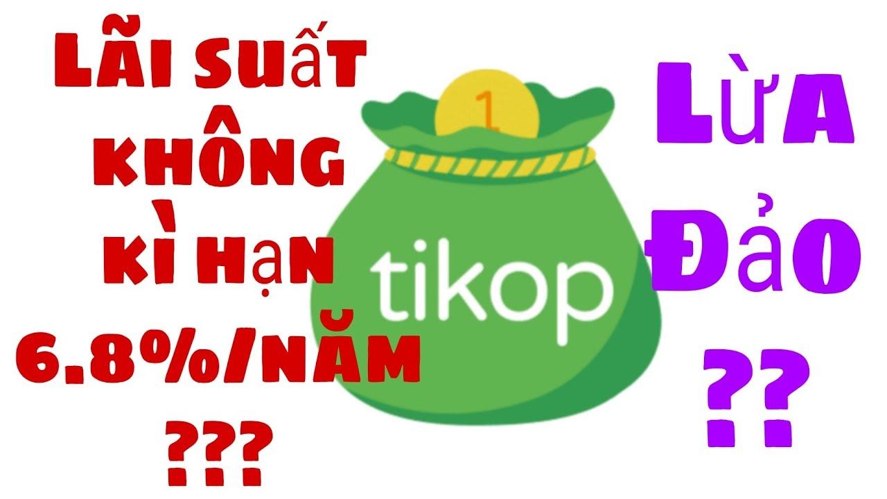 Tìm hiểu về Tikop - Tikop là gì??? Lãi suất không kì hạn 6%/năm??? Lừa đảo??? - Kiếm tiền online