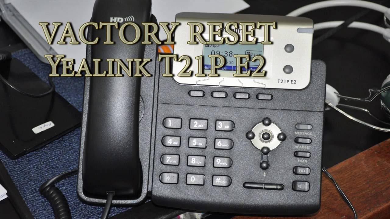 Reset Vactory IP Phone Yealink T21P E2