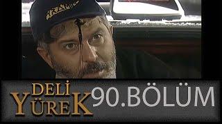 Deli Yürek 90.Bölüm Tek Part İzle (HD)