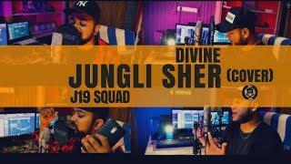 DIVINE | JUNGLI SHER | COVER | J19 SQUAD | DESIHIPHOP 2018