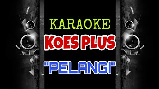 Koes Plus - Pelangi (Karaoke Tanpa Vokal)