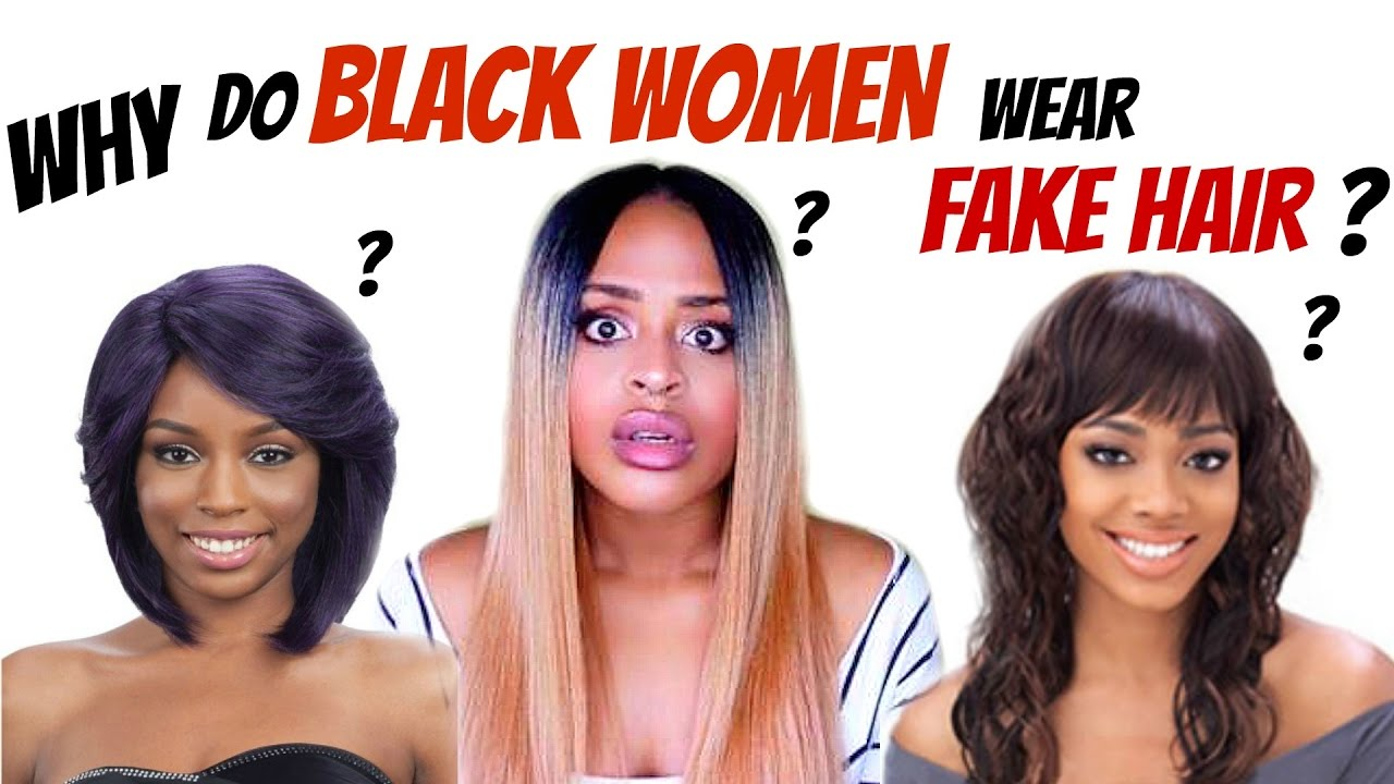 a206643de11 Why do BLACK WOMEN wear FAKE Hair? - YouTube