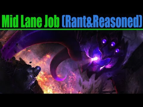A Mid Laners Job And Rant (Reasoned and Explained)