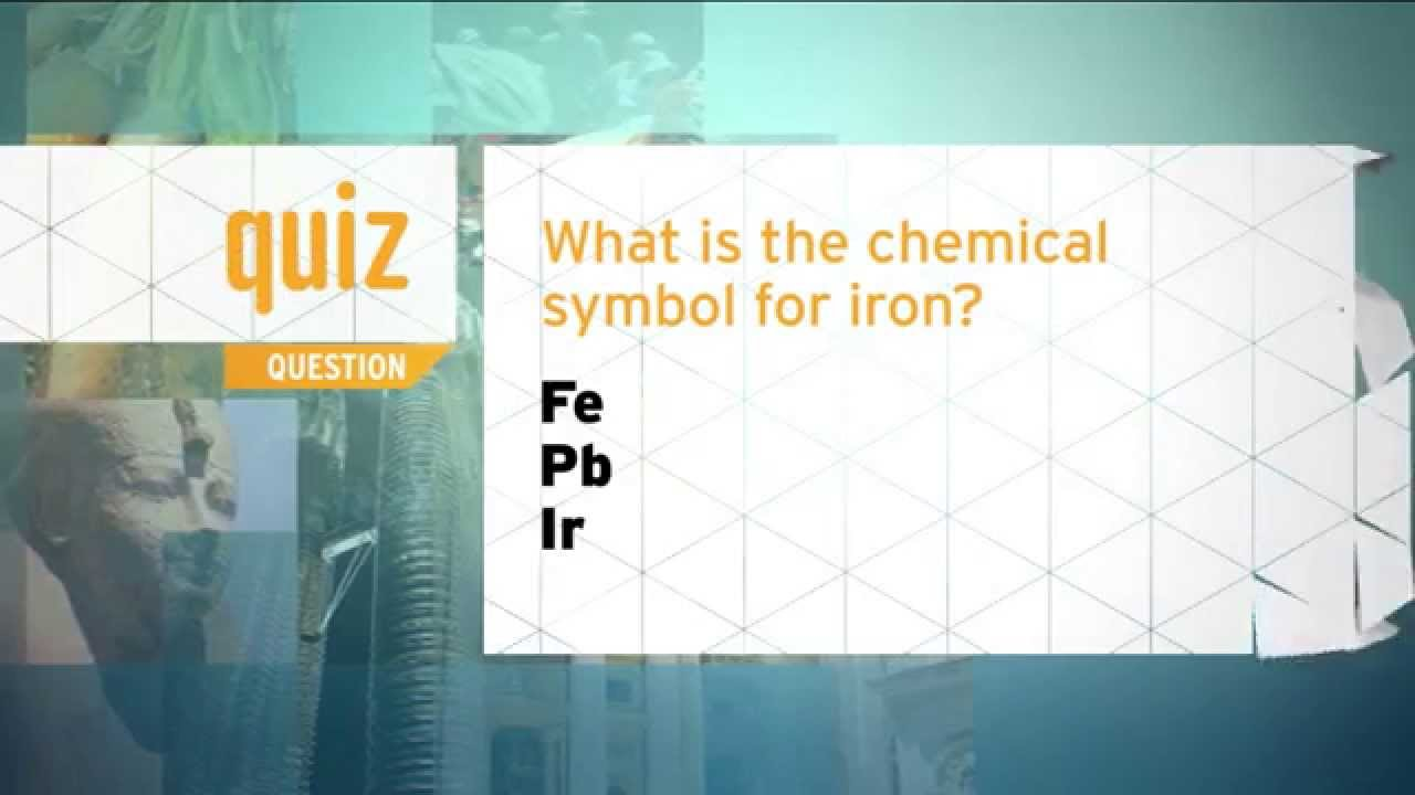 Quiz What Is The Chemical Symbol For Iron Youtube