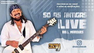 Baixar Live BELL MARQUES - Só as Antigas | COSCOBA CDs