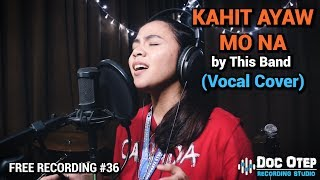 Kahit Ayaw Mo Na - This Band (Vocal Cover)
