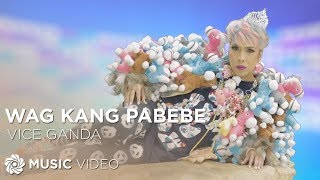 Baixar Vice Ganda - Wag Kang Pabebe (Official Music Video)