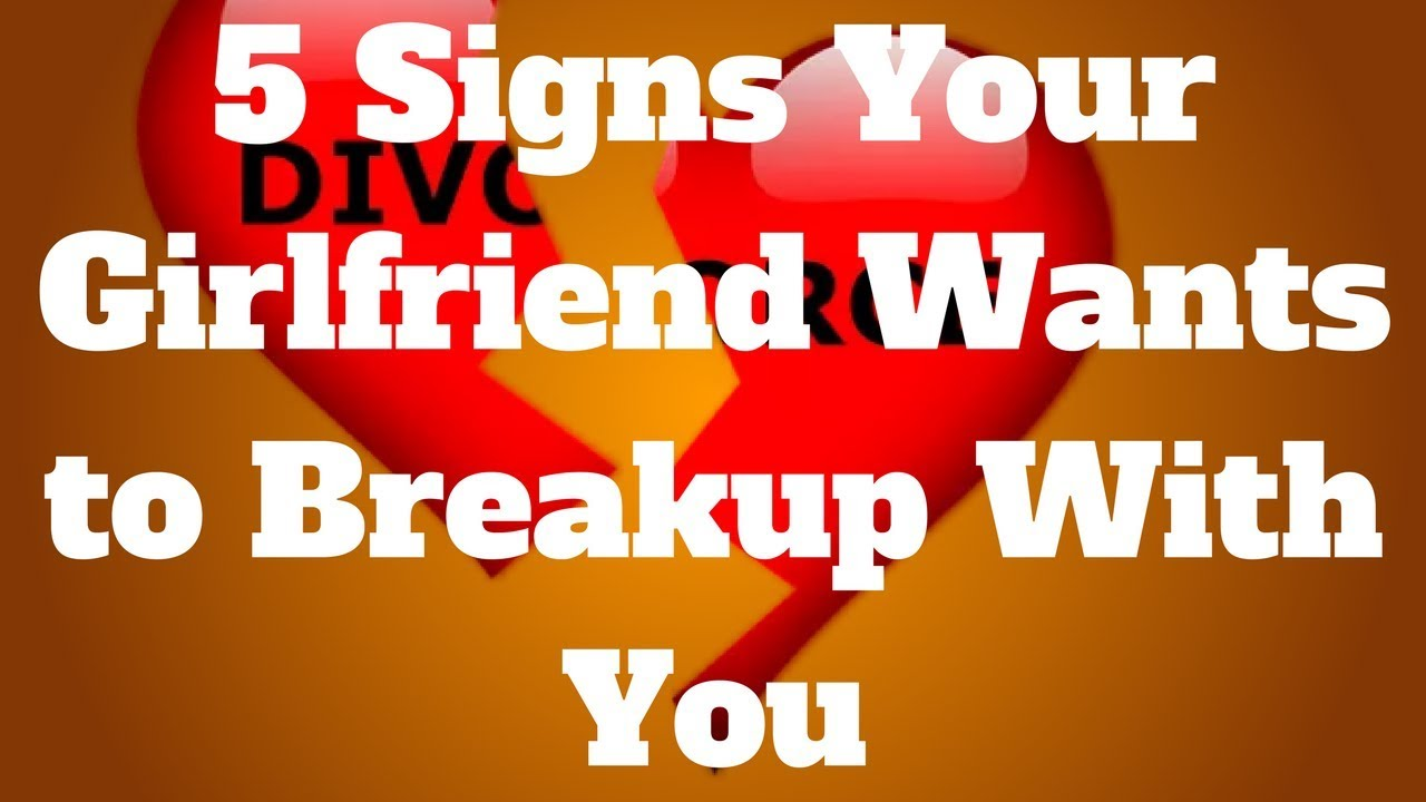 How To Tell When Your Girlfriend Wants To Break Up