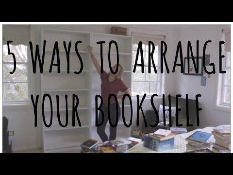 FIVE WAYS TO ARRANGE YOUR BOOKSHELF