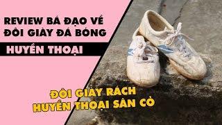 Review bá đạo về đôi giày đá bóng huyền thoại