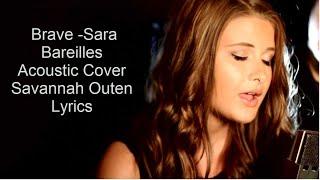 Brave   Sara Bareilles Acoustic Cover By Savannah Outen Lyrics