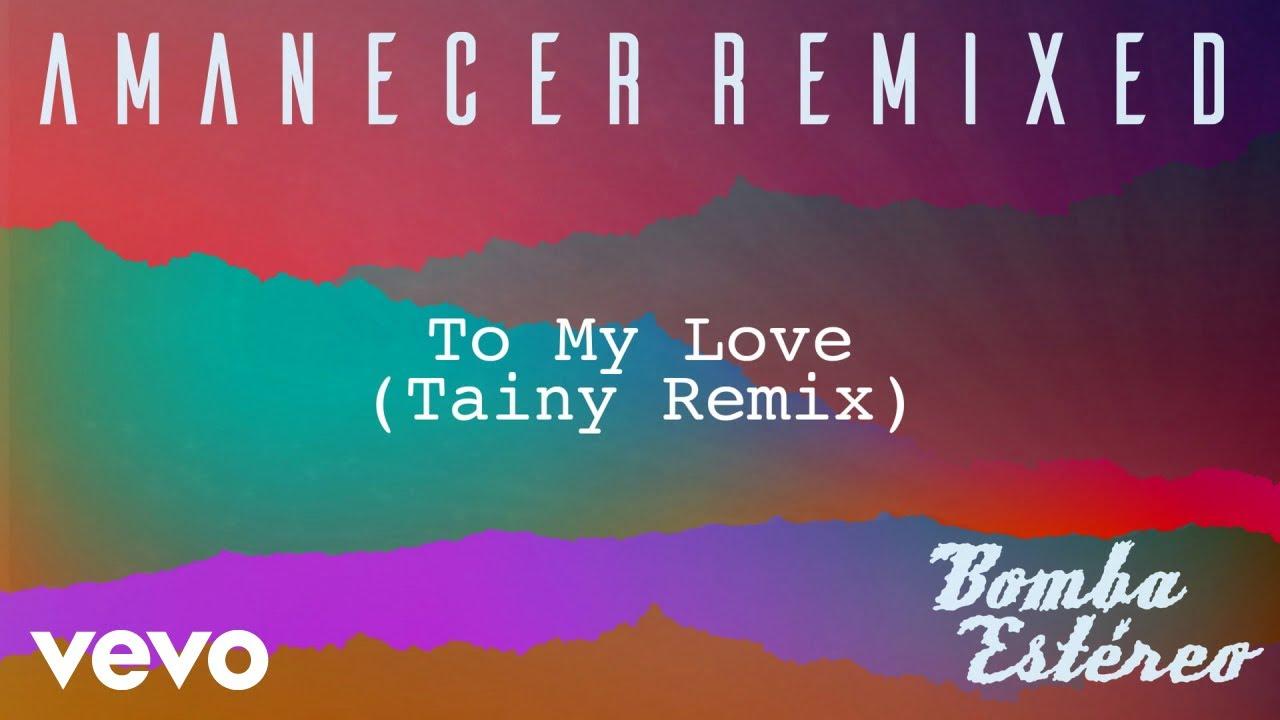 bomba estéreo to my love tainy remix audio youtube