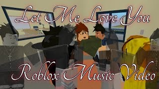 Let Me Love You-Roblox Music Video
