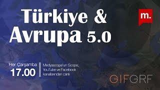 Türkiye & Avrupa 5.0: 26 Mart AB Zirvesi'nden sonra Türkiye-AB ilişkilerinin gel