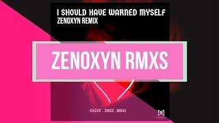 Kaizer, Zheke & Miraii - I Should Have Warned Myself (ZENOXYN Remix)