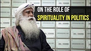 Sadhguru Jaggi Vasudev On The Role Of Spirituality In Politics