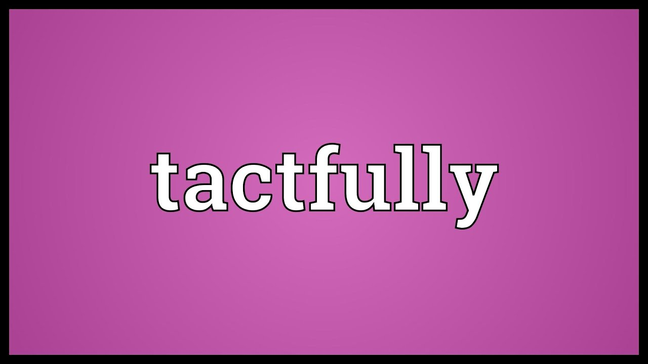 What is tactful meaning of the word 81