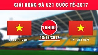 full  u19 viet nam vs u21 viet nam  giai bong da u21 quoc te bao thanh nien 2017
