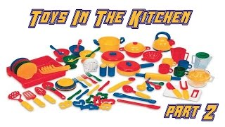 Toys in the Kitchen 2015 part 2
