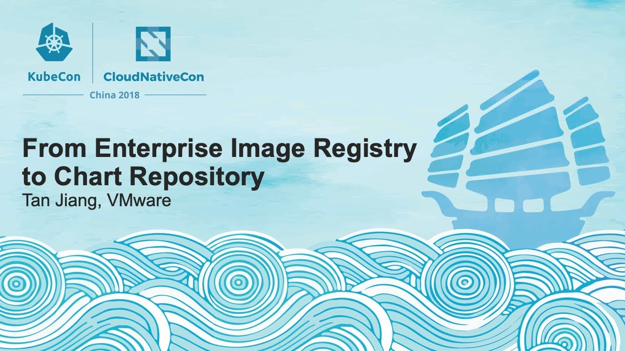 From Enterprise Image Registry to Chart Repository - Tan Jiang, VMware
