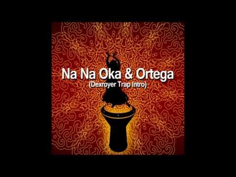 Na Na Oka & Ortega (Dexroyer Trap Intro)