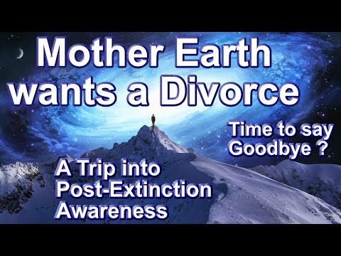 Mother Earth wants a Divorce. A Trip into Post-Extinction Awareness