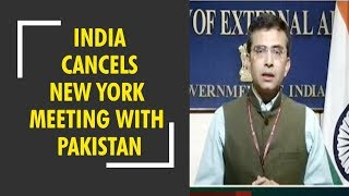 India cancels New York meeting with Pakistan