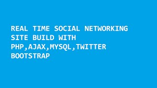 REAL TIME SOCIAL NETWORKING SITE DEMO USING PHP, AJAX, JQUERY, BOOTSTRAP