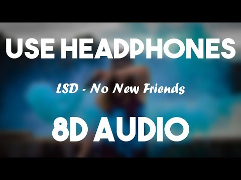 LSD - No New Friends (8D Audio) Ft. Sia, Diplo, Labrinth