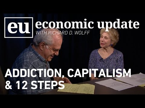 Economic Update:  Addiction, Capitalism and 12 Steps