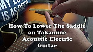 guitar tips: how to lower the saddle on takamine acoustic electric guitar