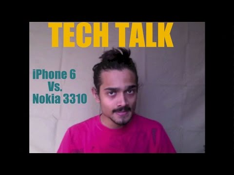 Tech Talk (iPhone6 vs. Nokia 3310)