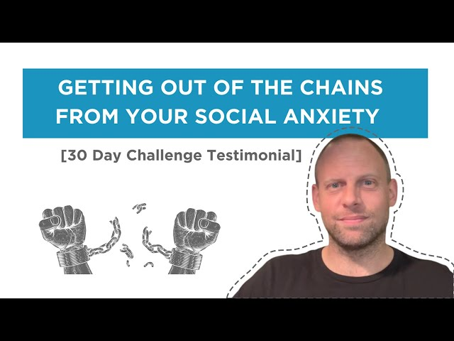 Getting out of the chains from your Social Anxiety [30 Day Challenge Testimonial]