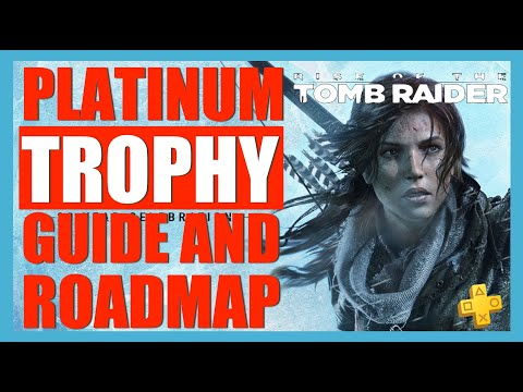 Rise Of The Tomb Raider Platinum Trophy Guide And Roadmap. How To Get The Platinum Trophy? - PS Plus