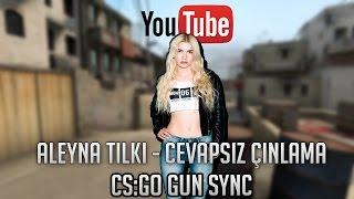 Aleyna Tilki - Cevapsız Çınlama | Cs:Go Gun Sync